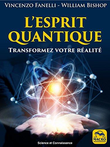 L' Esprit Quantique: Transformez votre réalité
