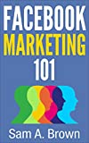 Facebook Marketing 101: Unleash the Marketing Power of Facebook in your Business (Facebook Marketing) (English Edition)