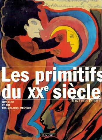 Les Primitifs du XXe siècle : Art brut ...