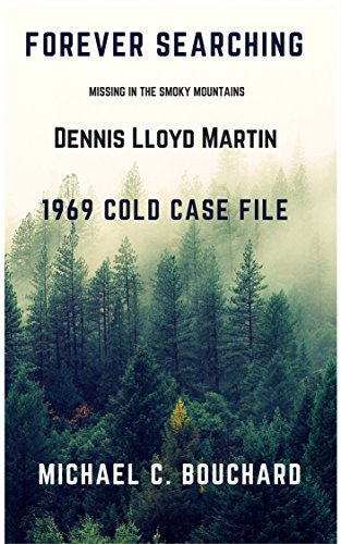 Forever Searching: Lost in the Smoky Mountains 1969 Cold Case File Dennis Llyod Martin (English Edition)