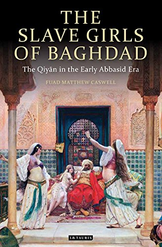 The Slave Girls of Baghdad: The Qiyan in the Early Abbasid Era (Library of Middle East History)