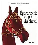 Eperonnerie et parure du cheval - De l'Antiquité à nos jours de Eliane de la Boisseliere