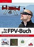 Die besten Große Drones - Das große FPV-Buch: Modellflug aus der Cockpitperspektive Bewertungen