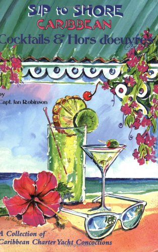 Sip to Shore: Cocktails and Hors D'Oeuvre: Cocktails and Hors d'Oeuvre - A Collection of Caribbean Charter Yacht Concoctions Cocktails, Hors Doeuvres