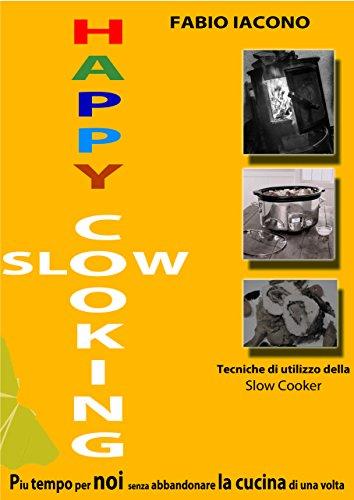 happy-slow-cooking-piu-tempo-per-noi-senza-abbandonare-la-cucina-di-una-volta-tecniche-e-ricette-di-