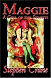Maggie: A Girl of the Streets by Stephen Crane, Fiction, Thrillers