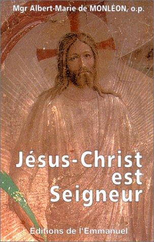 Jésus Christ est seigneur par Albert-Marie de Mgr Monléon