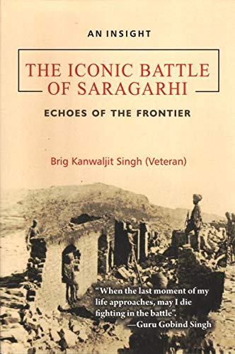 The Iconic Battle of Saragarhi: Echoes of the Frontier