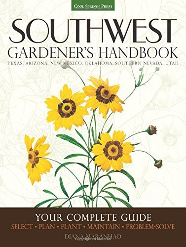 Southwest Gardener's Handbook: Your Complete Guide: Select, Plan, Plant, Maintain, Problem-Solve - Texas, Arizona, New Mexico, Oklahoma, Southern Nevada, Utah by Diana Maranhao (2016-05-01)