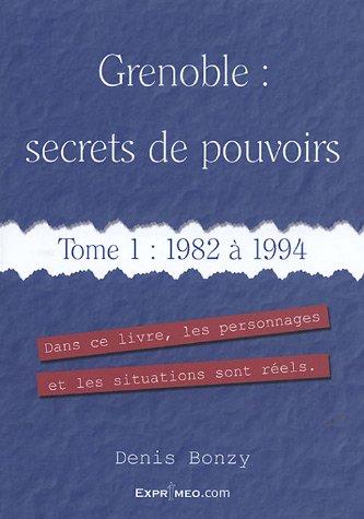 Grenoble : secrets de pouvoirs : Tome 1, 1982 à 1994