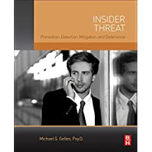 Insider Threat: Prevention, Detection, Mitigation, and Deterrence