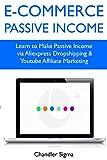 E-Commerce Passive Income: Learn to Make Passive Income via Aliexpress Dropshipping & Youtube Affiliate Marketing (Duo Training)