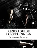 Kendo Guide for Beginners: Learn the Kendo Basic Movements, Manners and Etiquette along with Cultural and Historical Aspects