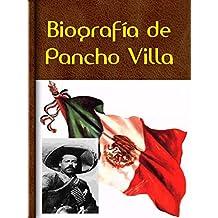 Biografía de Pancho Villa (Spanish Edition)