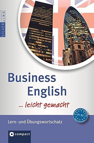 Business English Wortschatz ...leicht gemacht: Lern- & Übungswortschatz (Niveau B1 - B2) (Compact SilverLine leicht gemacht)
