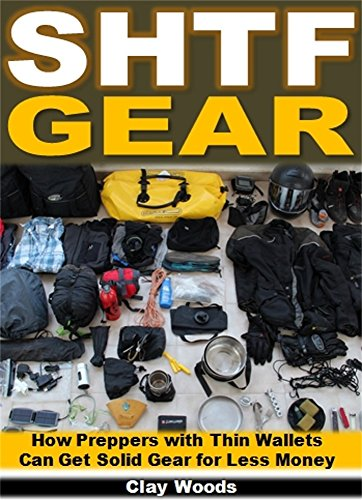 SHTF Gear: How Preppers With Thin Wallets Can Get Solid Gear for Less Money (English Edition) (Gear Wallet)
