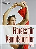 Fitness für Kampfsportler: Stretching. Kraft. Ausdauer von Delp. Christoph (2005) Gebundene Ausgabe