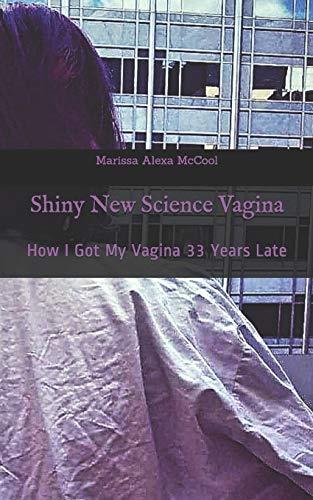 Shiny New Science Vagina: How I Got My Vagina 33 Years Late