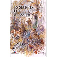 LES SECRETS D'UN BECASSIER. 4ème édition