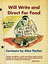 Will Write and Direct for Food: Cartoons by Alan Parker