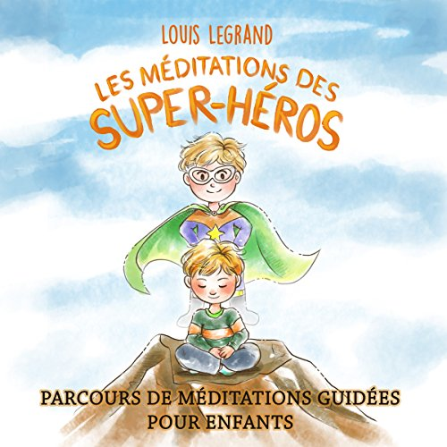 Les Mditations des Super-hros [The Meditations of Superheroes]: Parcours de Mditations Guides pour Enfants [Guided Meditation Course for Children]