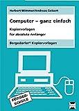 Computer - ganz einfach: Kopiervorlagen für absolute Anfänger (5. bis 9. Klasse)