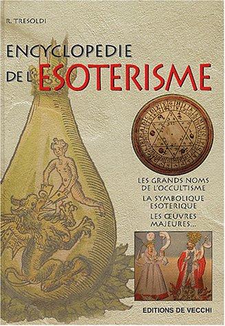 Encyclopédie de l'ésotérisme : Les Grands Noms de l'occultisme, la symbolique ésotérique, les oeuvres majeures...