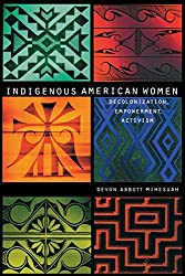 Indigenous American Women: Decolonization, Empowerment, Activism (Contemporary Indigenous Issues Series) by Devon Abbott Mihesuah (2003-04-01)