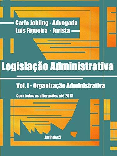 Legislação Administrativa: Vol. I - Organização Administrativa (Portuguese Edition) por Carla Jobling