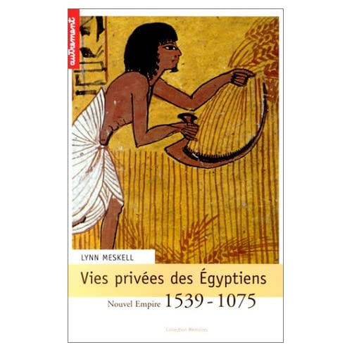 Vies privées des Egyptiens : Nouvel Empire 1539-1075