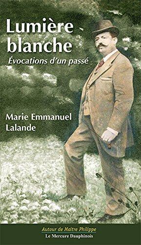 Lumière blanche - Evocations du passé : Autour de Maître Philippe