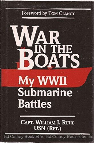 War in the Boats: My WWII Submarine Battles por Captain William J. Ruhe