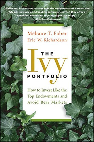 Ivy Portfolio: How to Invest Like the Top Endowments and Avo
