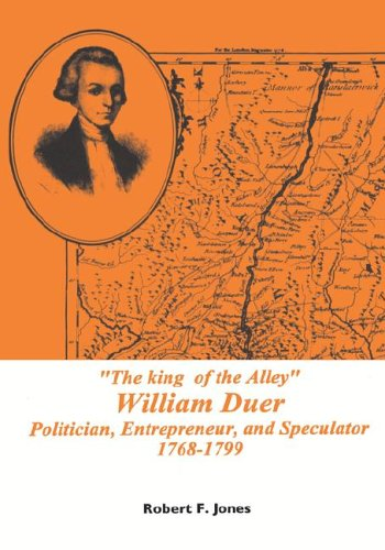 The King of the Alley William Duer: Poitician, Entrepreneur, and Speculator, 1768-1799 (Memoirs of the American Philosophical Society)