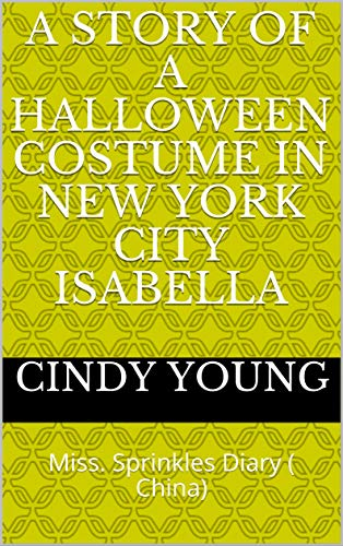 A Story of a Halloween Costume in New York City Isabella: Miss. Sprinkles Diary ( China) (English Edition)