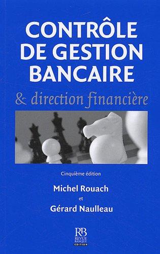 Contrôle de gestion bancaire & direction financière par Michel Rouach, Gérard Naulleau