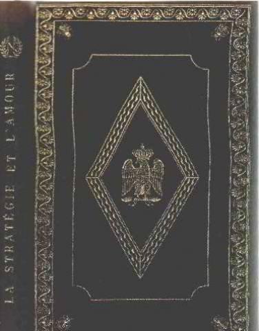 Napoleon. la strategie et l' amour. correspondance avec josephine, marie-louise et marie walenwska accompagnee de lettres et documents historiques classes selon la chronologie.