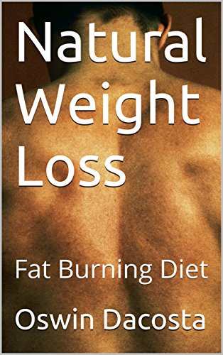 Natural Weight Loss : Fat Burning Diet (natural fat reducer Book 1) (English Edition) -