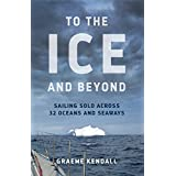 To the Ice and Beyond: Sailing Solo Across 32 Oceans and Seaways (English Edition)
