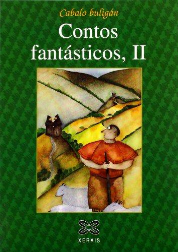 Contos fantásticos, II: Contos da tradición oral de Galicia: 2 (Infantil E Xuvenil - Cabalo Buligán) por Xosé Miranda