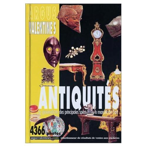 Argus Valentine's Antiquités : Le généraliste des principales spécialités du marché de l'art