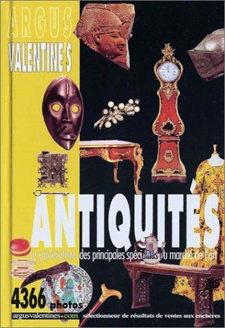 Argus Valentine's Antiquités : Le généraliste des principales spécialités du marché de l'art par Collectif