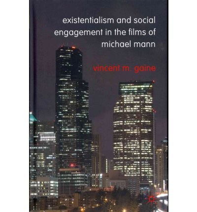 [ EXISTENTIALISM AND SOCIAL ENGAGEMENT IN THE FILMS OF MICHAEL MANN BY GAINE, VINCENT M.](AUTHOR)HARDBACK