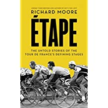 Etape: The untold stories of the Tour de France's defining stages by Richard Moore (2015-06-04)