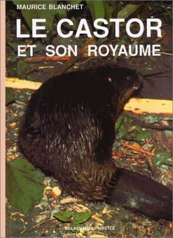 LE CASTOR ET SON ROYAUME. Le roman de Bièvre