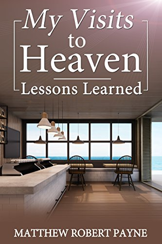 my-visits-to-heaven-lessons-learned-english-edition