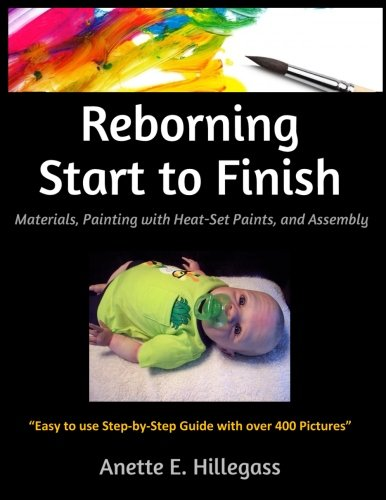 Reborning Start to Finish: Materials, Painting with Heat-Set Paints, and Assembly (Reborning Puppen)