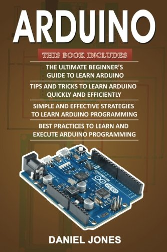 Arduino books: 4 Books in 1- Beginner's Guide+ Tips and Tricks+ Simple and Effective strategies+ Best Practices