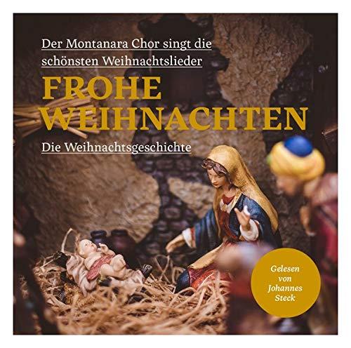 Frohe Weihnachten: Die Weihnachtsgeschichte, gelesen von Johannes Steck. Der Montanara Chor singt die schönsten Weihnachtslieder
