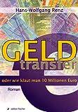 Geldtransfer oder wie klaut man zehn Millionen Euro: Roman
